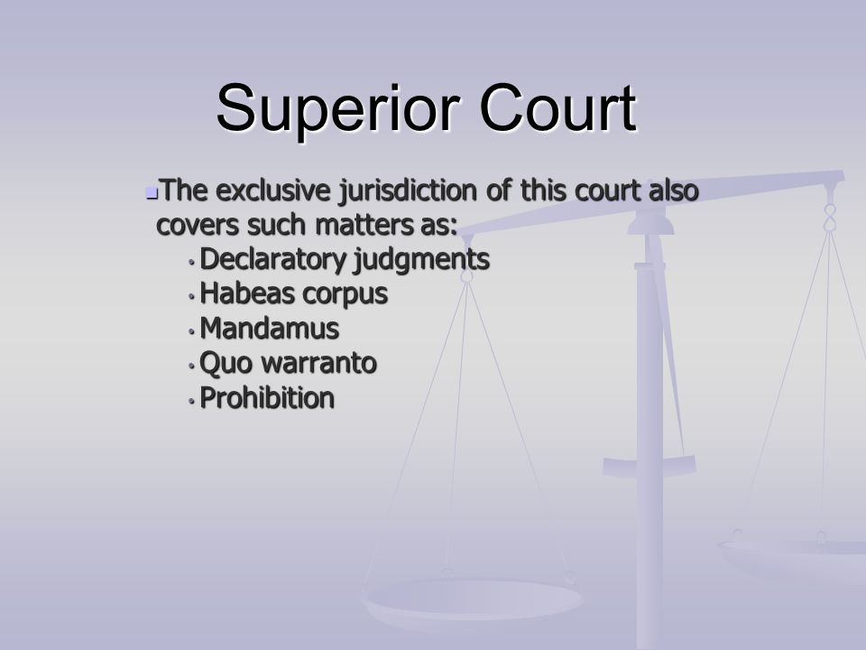 Superior Court The exclusive jurisdiction of this court also covers such matters as: Declaratory judgments.