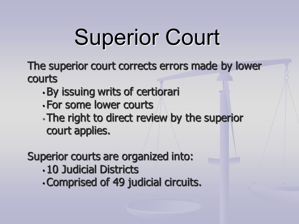 Superior Court The superior court corrects errors made by lower courts