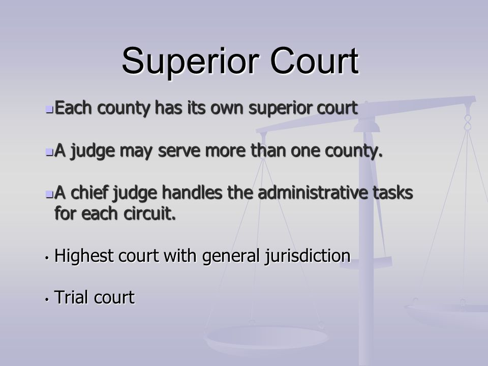 Superior Court Each county has its own superior court