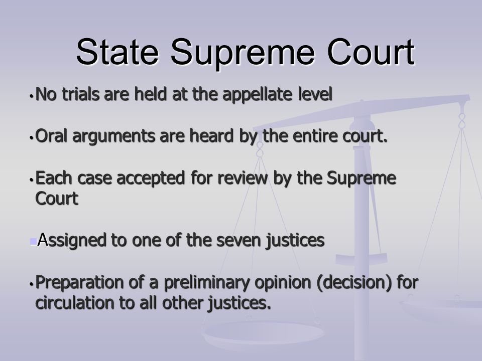 State Supreme Court No trials are held at the appellate level