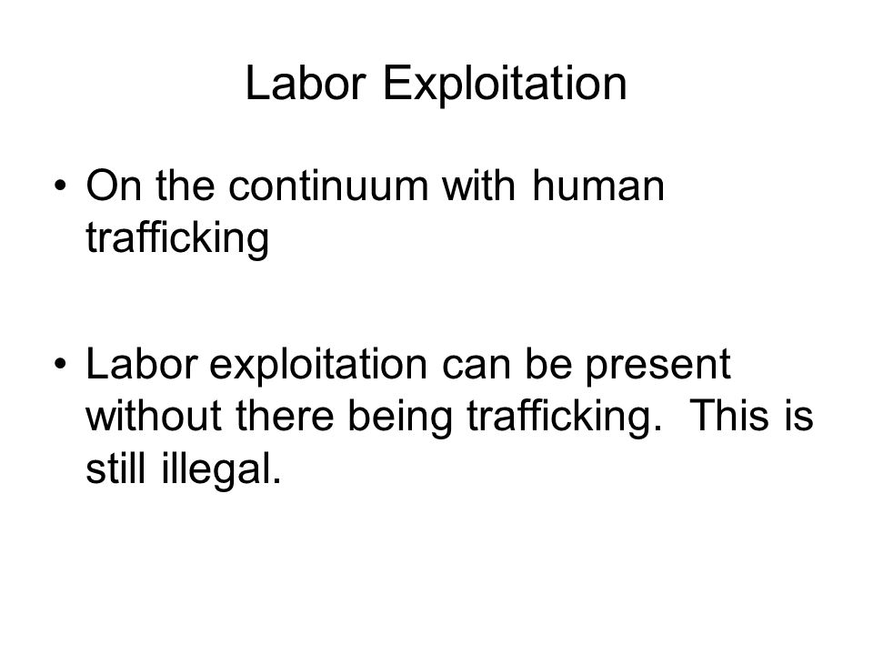 Labor Exploitation On the continuum with human trafficking
