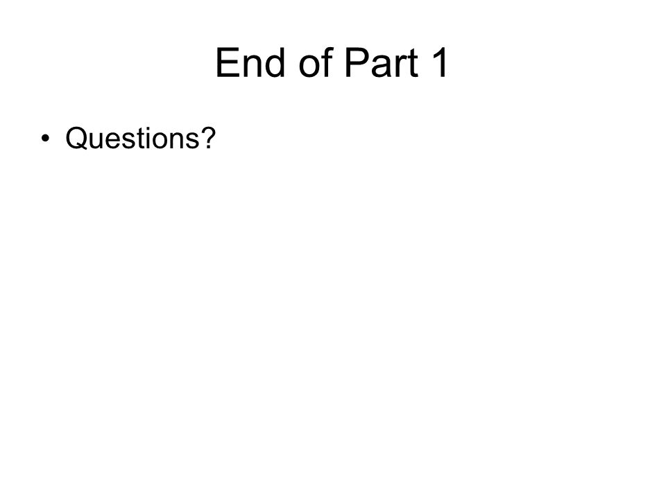 End of Part 1 Questions