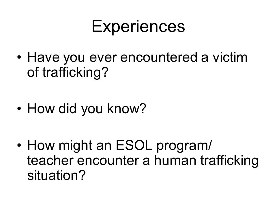 Experiences Have you ever encountered a victim of trafficking
