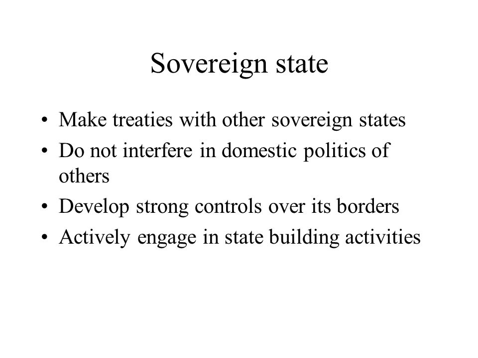 Sovereign state Make treaties with other sovereign states