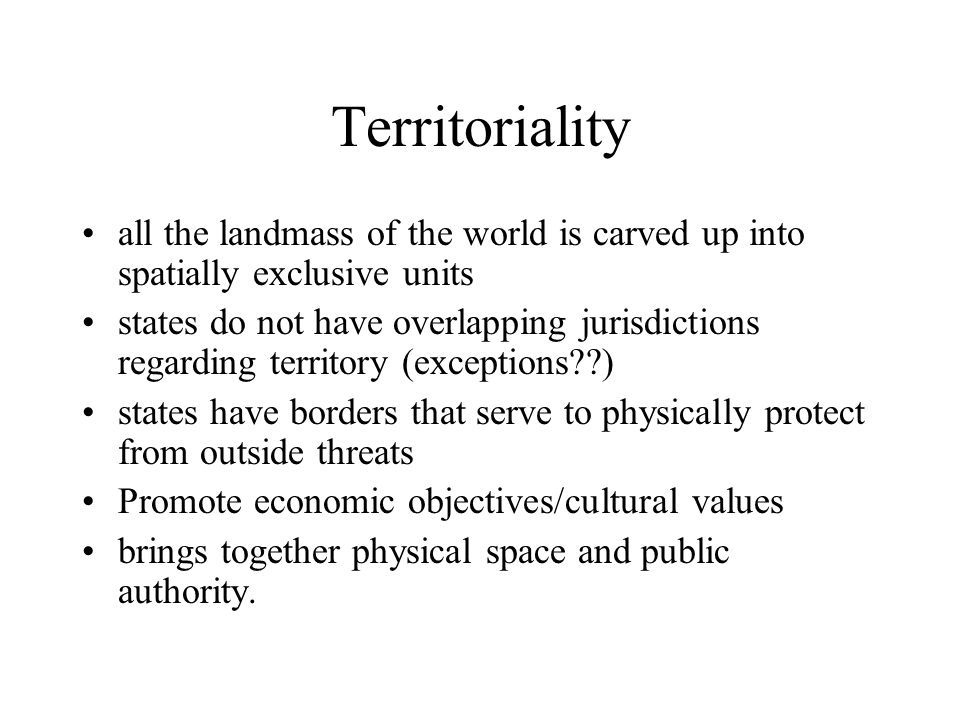 Territoriality all the landmass of the world is carved up into spatially exclusive units.