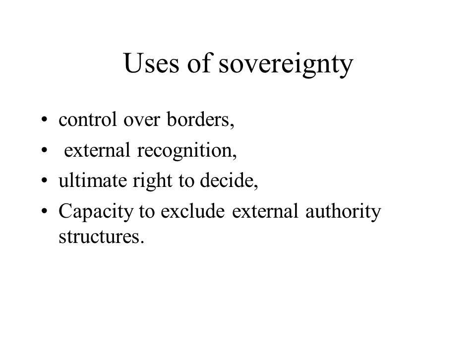 Uses of sovereignty control over borders, external recognition,