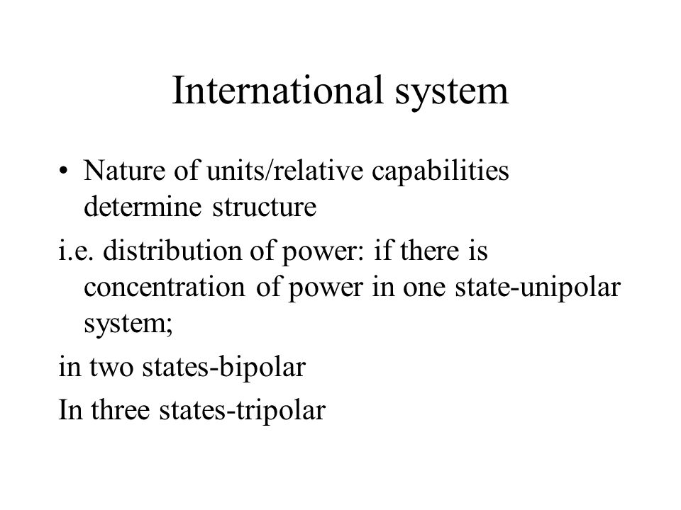 International system Nature of units/relative capabilities determine structure.