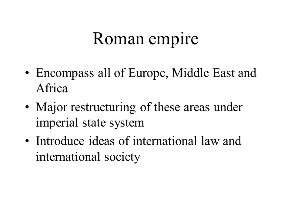 Roman empire Encompass all of Europe, Middle East and Africa
