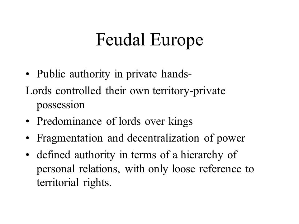 Feudal Europe Public authority in private hands-