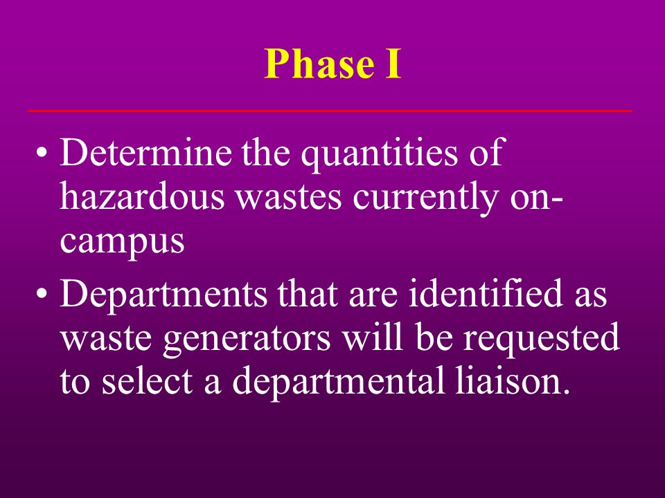 Phase I Determine the quantities of hazardous wastes currently on-campus.