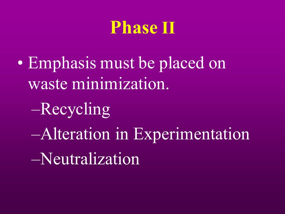 Phase II Emphasis must be placed on waste minimization. Recycling