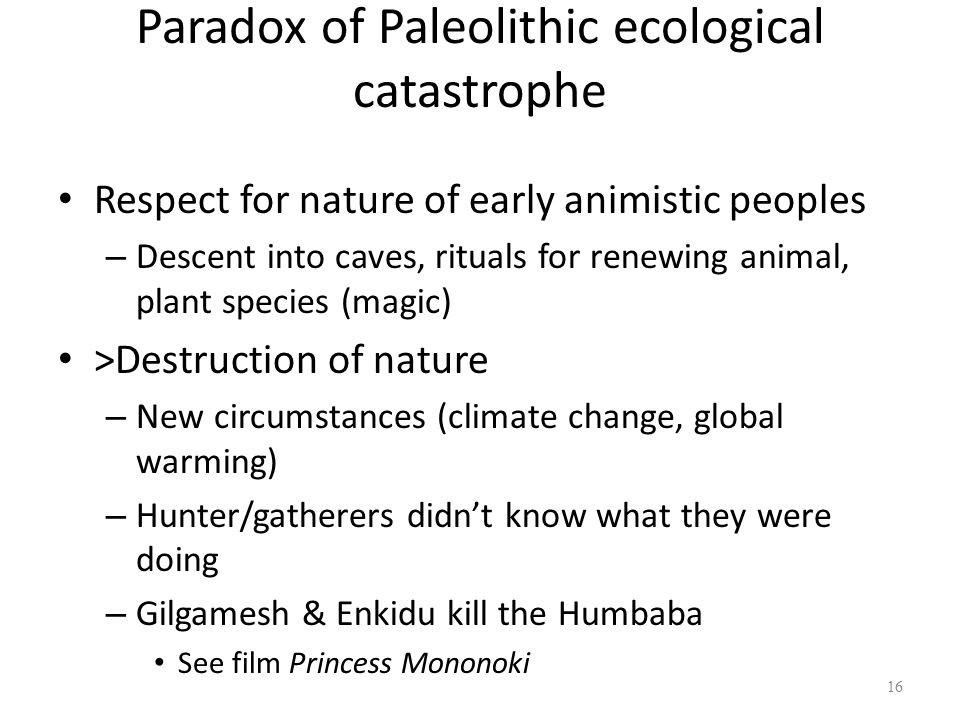 Paradox of Paleolithic ecological catastrophe