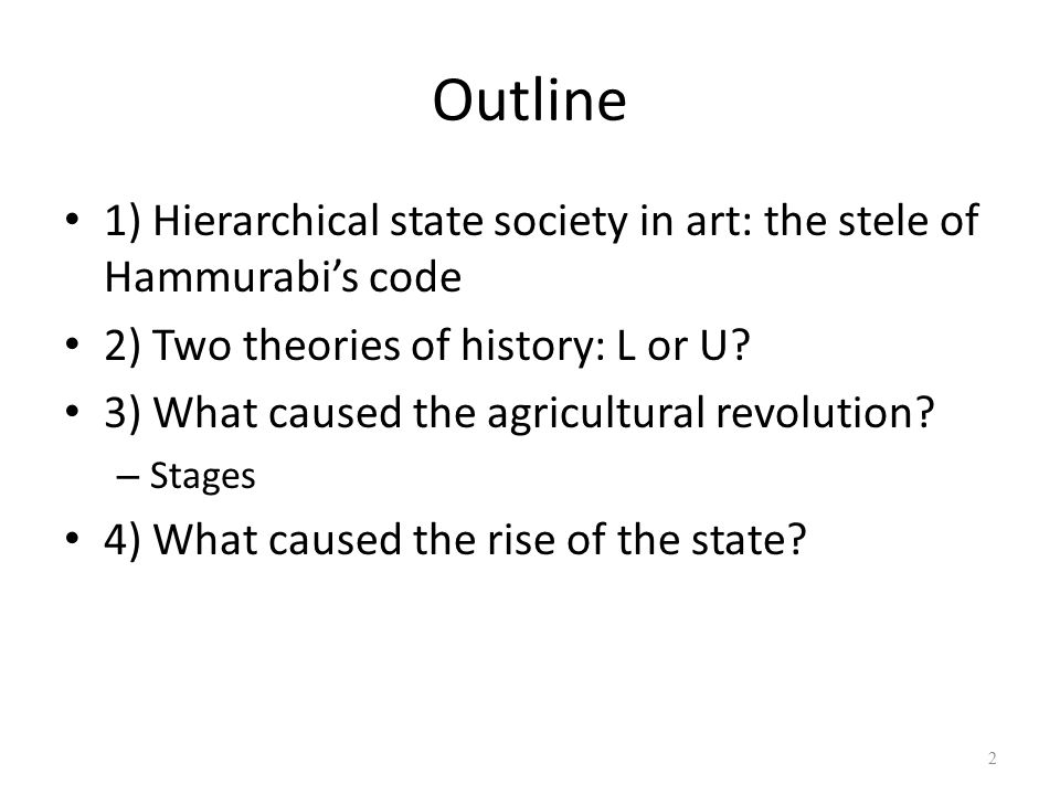 Outline 1) Hierarchical state society in art: the stele of Hammurabi's code. 2) Two theories of history: L or U