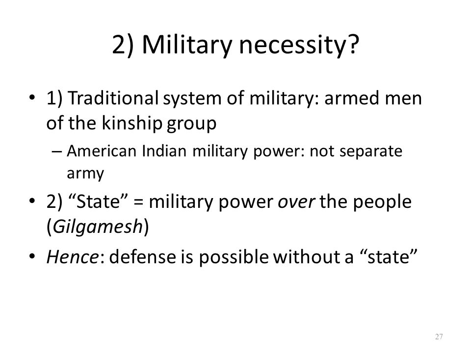 2) Military necessity 1) Traditional system of military: armed men of the kinship group. American Indian military power: not separate army.