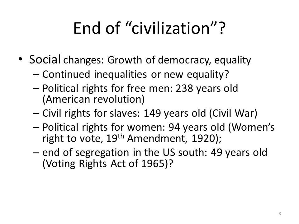 End of civilization Social changes: Growth of democracy, equality