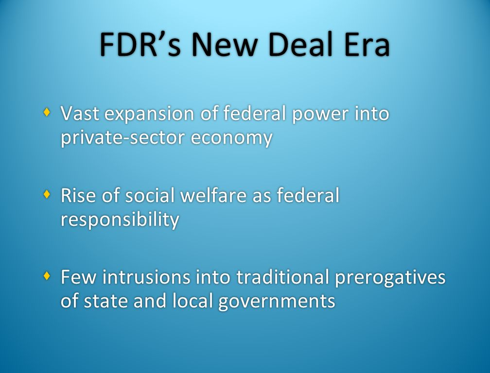 FDR's New Deal Era Vast expansion of federal power into private-sector economy. Rise of social welfare as federal responsibility.