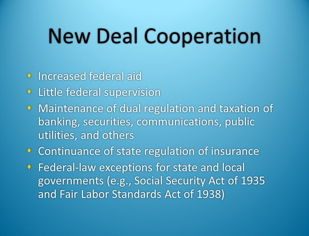 New Deal Cooperation Increased federal aid Little federal supervision