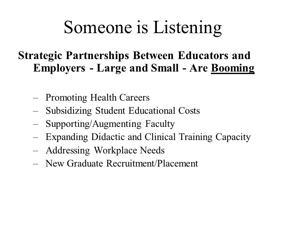 Someone is Listening Strategic Partnerships Between Educators and Employers - Large and Small - Are Booming.