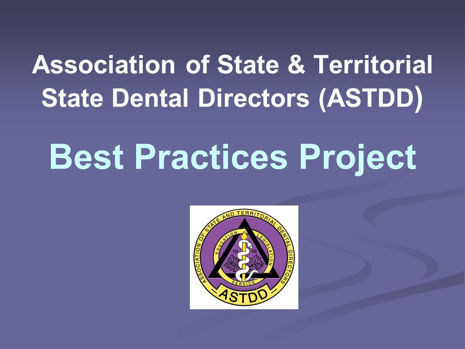 Association of State & Territorial State Dental Directors (ASTDD) Best Practices Project