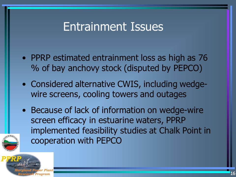 Entrainment Issues PPRP estimated entrainment loss as high as 76 % of bay anchovy stock (disputed by PEPCO)