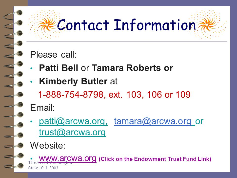 Contact Information Please call: Patti Bell or Tamara Roberts or. Kimberly Butler at. 1-888-754-8798, ext. 103, 106 or 109.