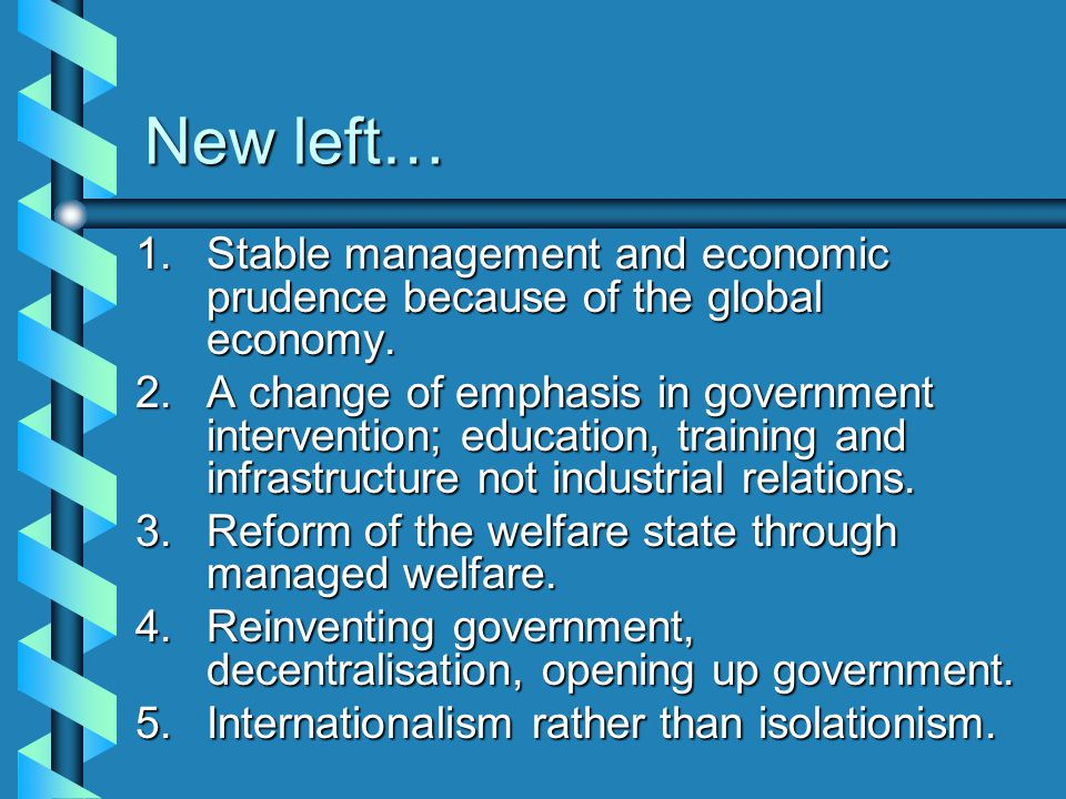 New left… Stable management and economic prudence because of the global economy.
