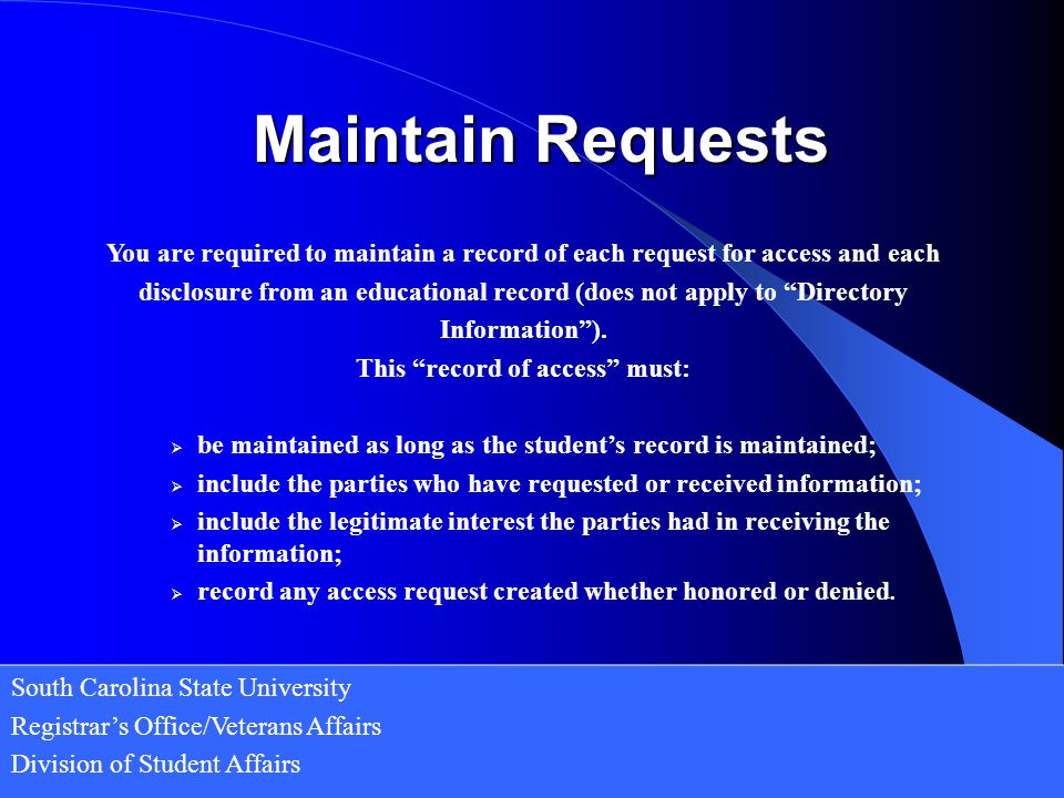Maintain Requests You are required to maintain a record of each request for access and each.