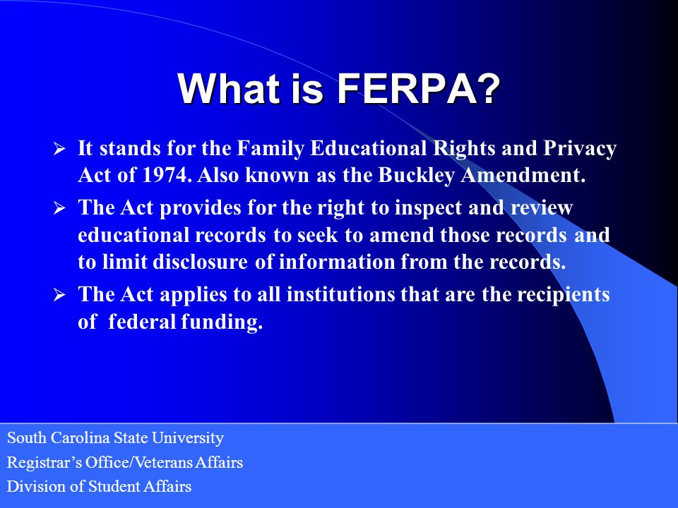 What is FERPA It stands for the Family Educational Rights and Privacy Act of 1974. Also known as the Buckley Amendment.