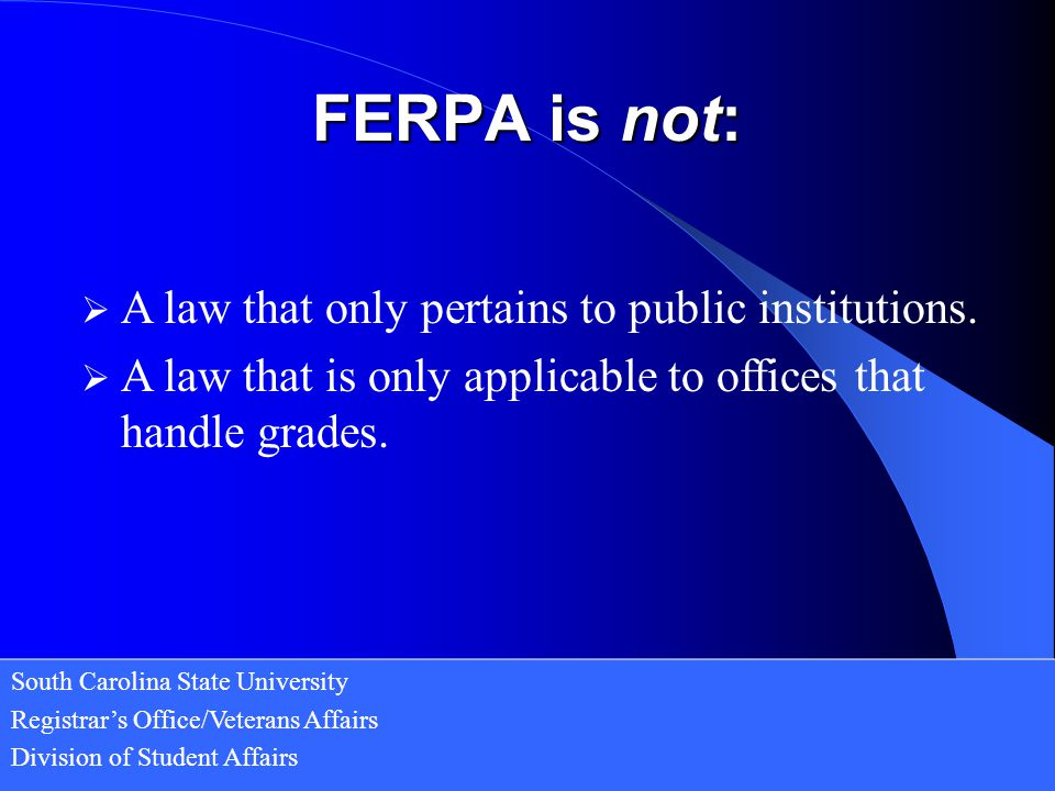FERPA is not: A law that only pertains to public institutions.
