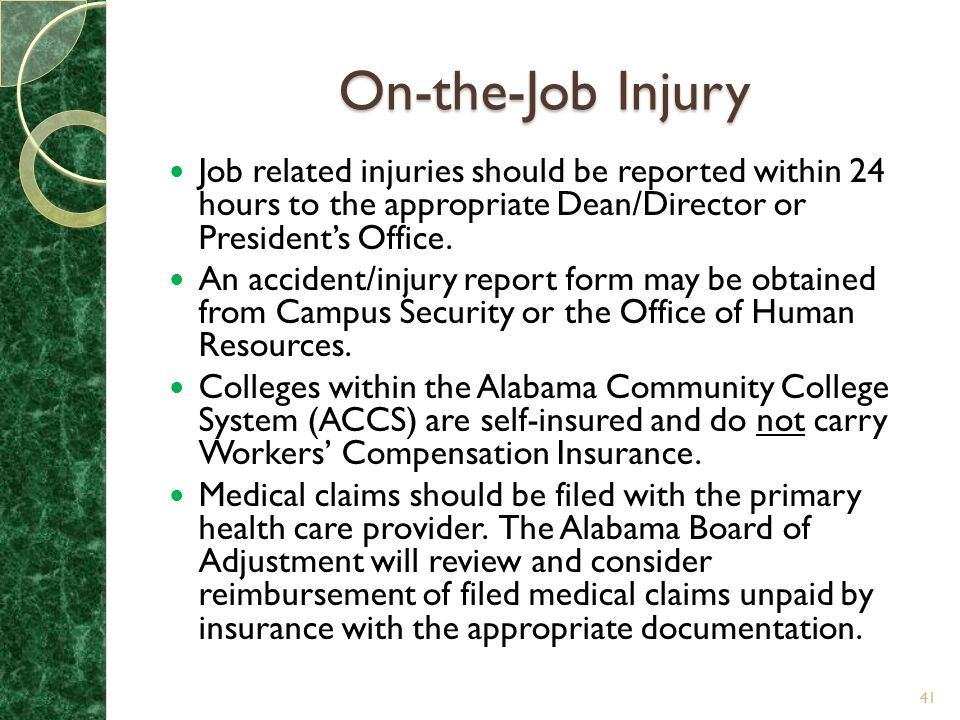 On-the-Job Injury Job related injuries should be reported within 24 hours to the appropriate Dean/Director or President's Office.