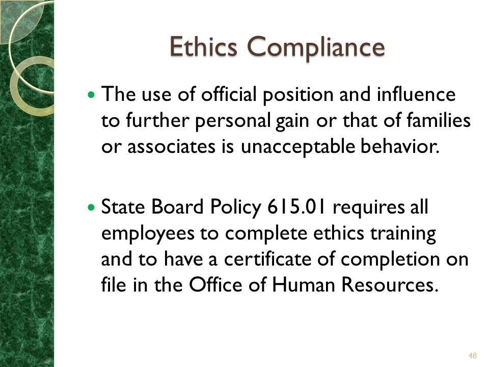 Ethics Compliance The use of official position and influence to further personal gain or that of families or associates is unacceptable behavior.