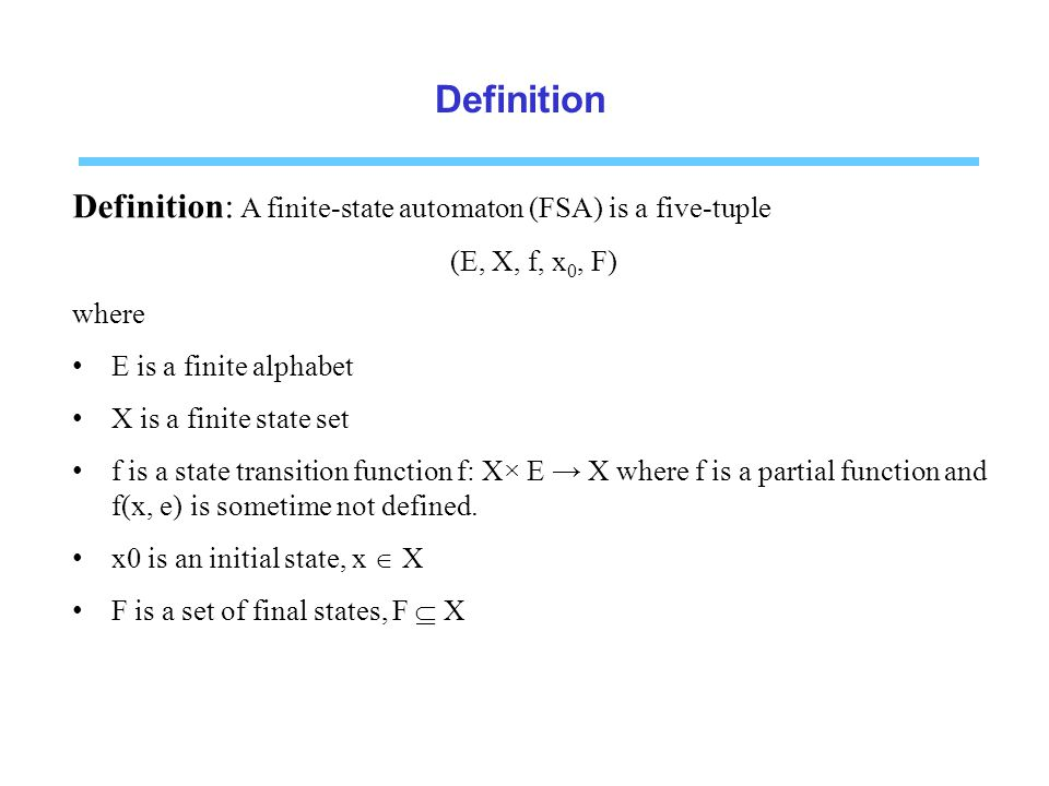 Definition Definition: A finite-state automaton (FSA) is a five-tuple