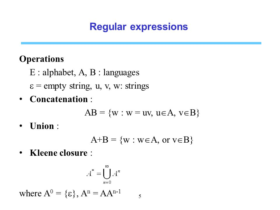 Regular expressions Operations E : alphabet, A, B : languages