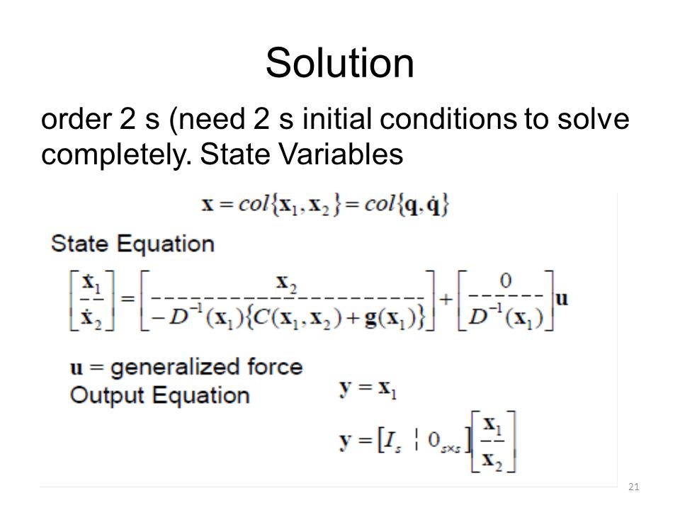 Solution order 2 s (need 2 s initial conditions to solve completely. State Variables