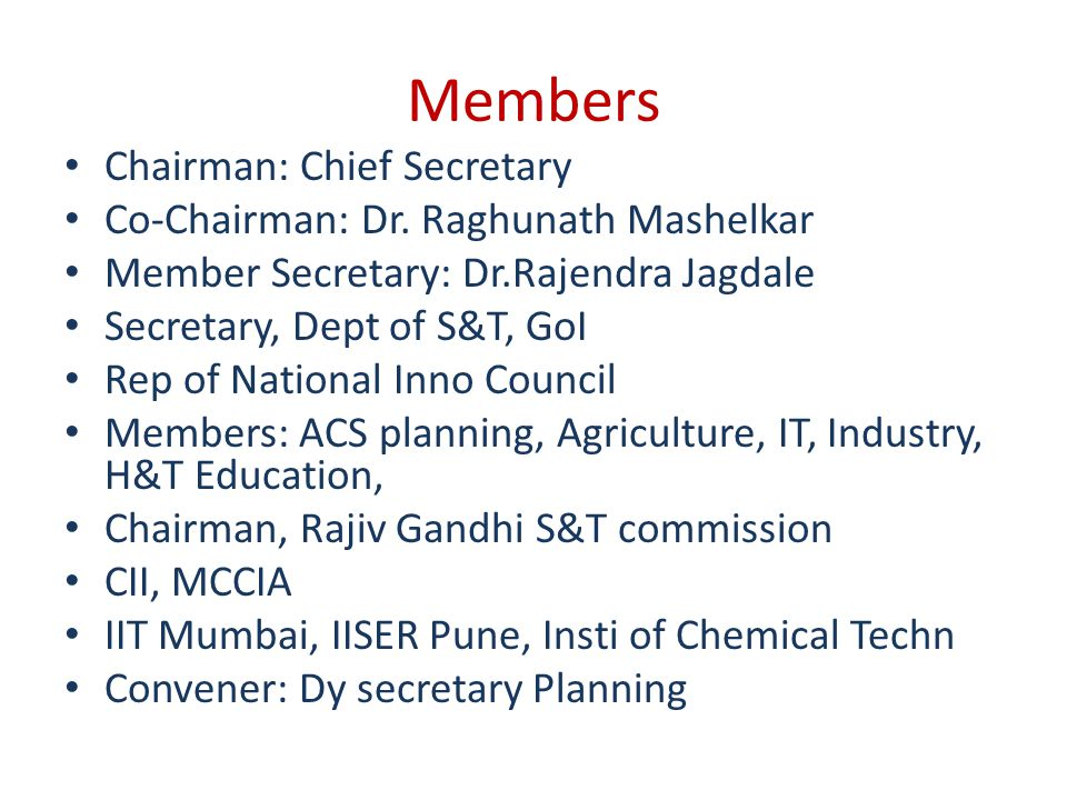 Members Chairman: Chief Secretary Co-Chairman: Dr. Raghunath Mashelkar