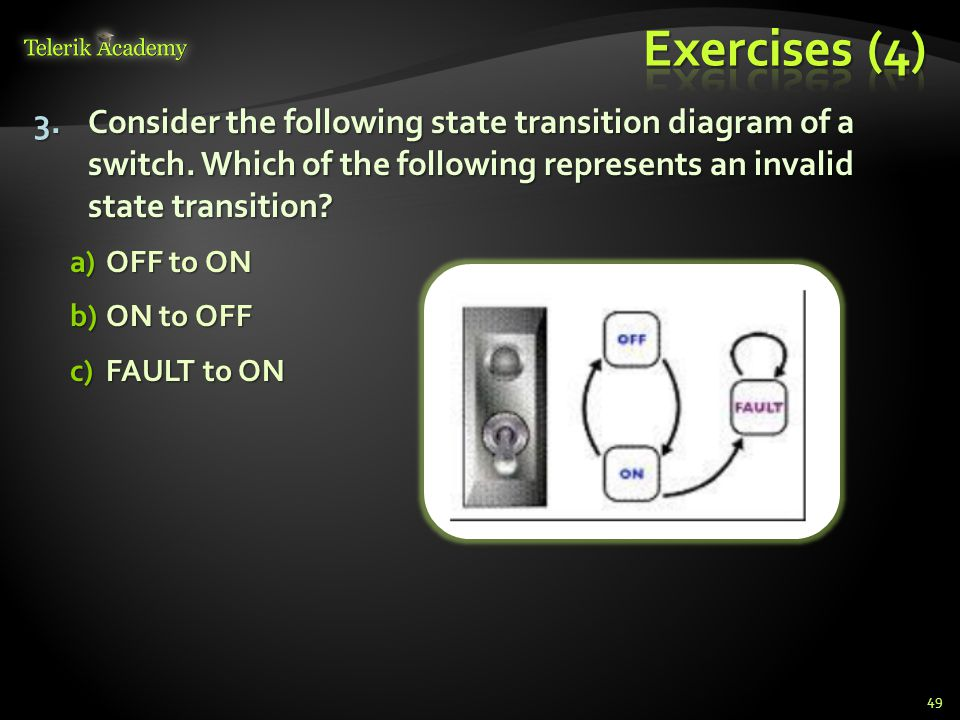 * Exercises (4) Consider the following state transition diagram of a switch. Which of the following represents an invalid state transition
