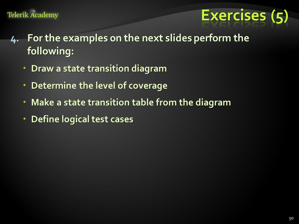 Exercises (5) For the examples on the next slides perform the following: Draw a state transition diagram.