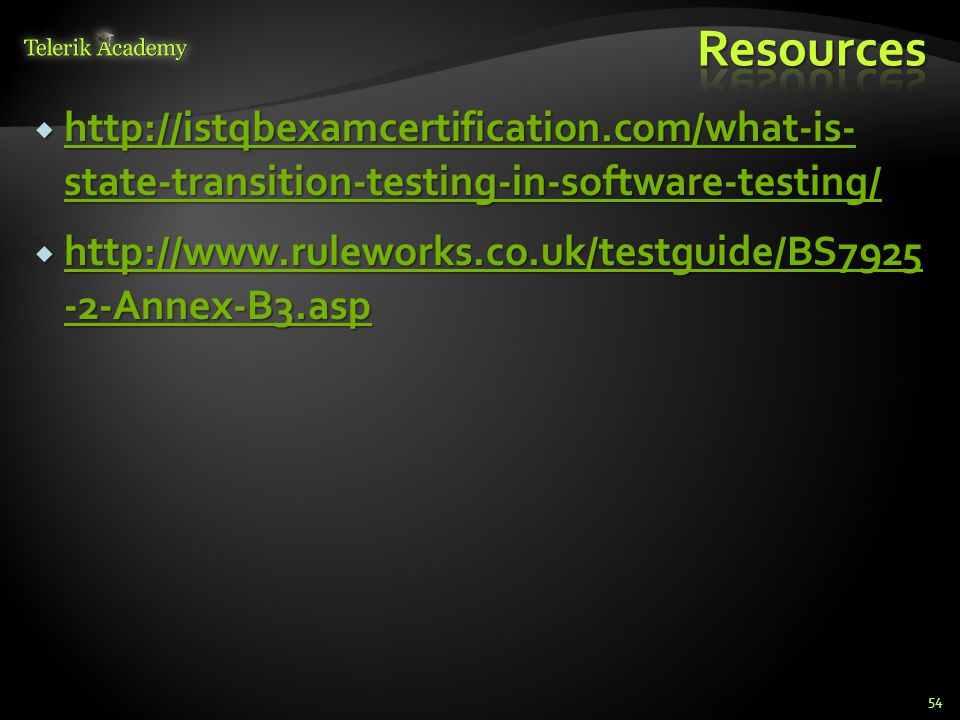 Resources http://istqbexamcertification.com/what-is- state-transition-testing-in-software-testing/