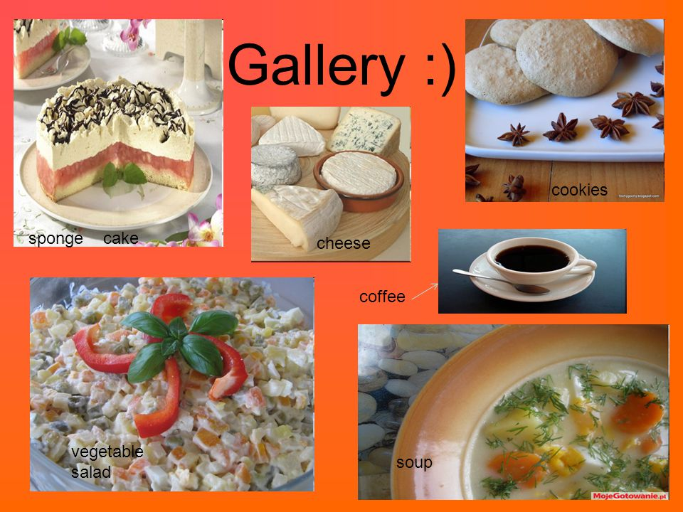 Gallery :) cookies sponge cake cheese coffee vegetable salad soup