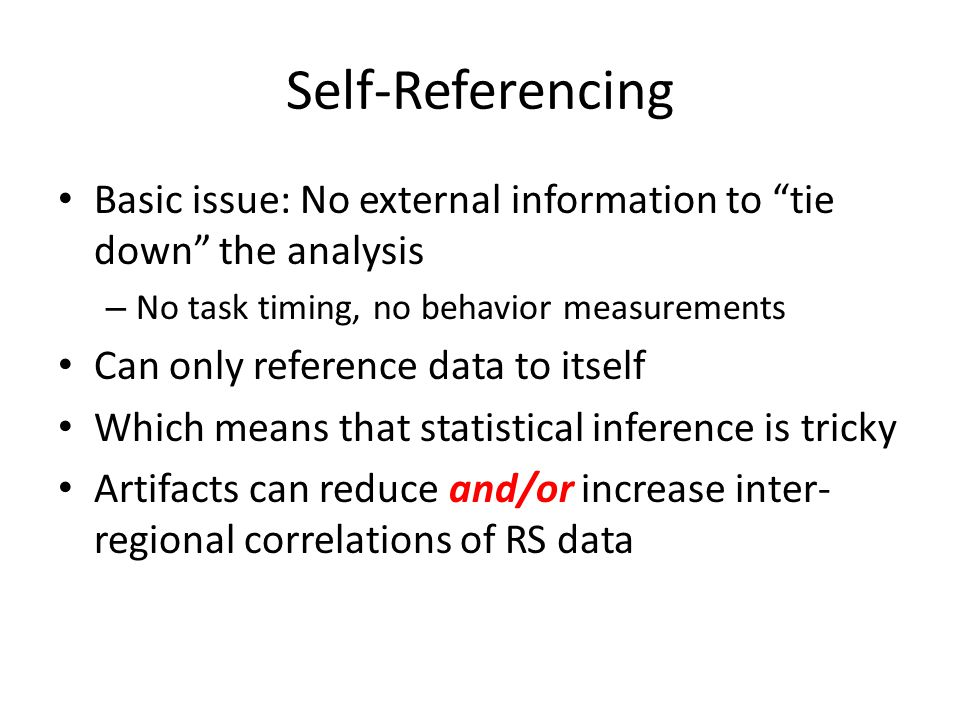 Self-Referencing Basic issue: No external information to tie down the analysis. No task timing, no behavior measurements.