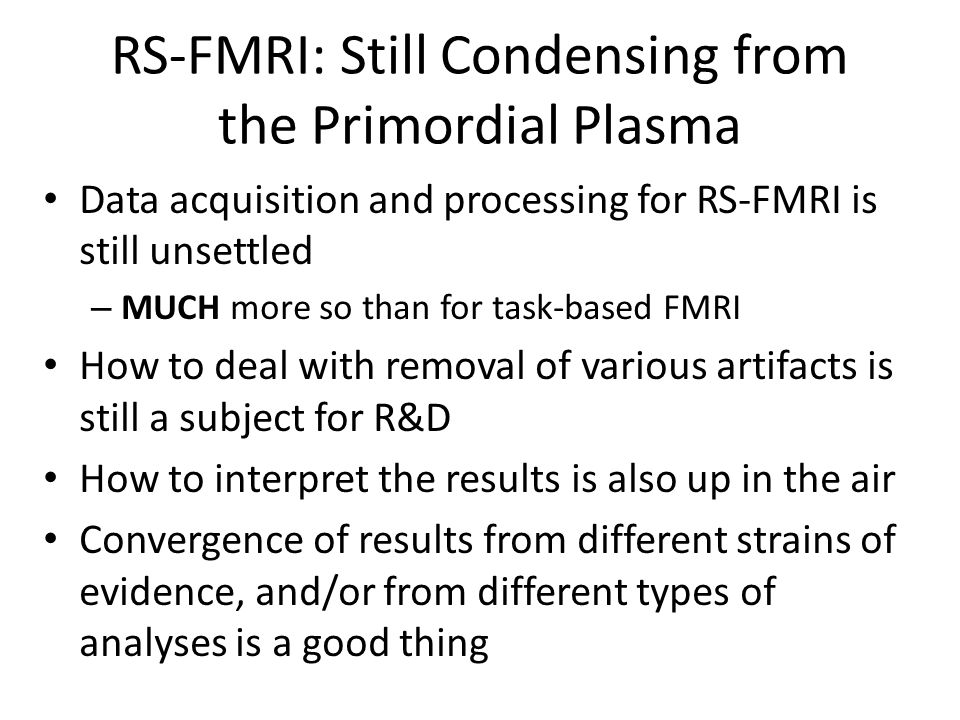 RS-FMRI: Still Condensing from the Primordial Plasma