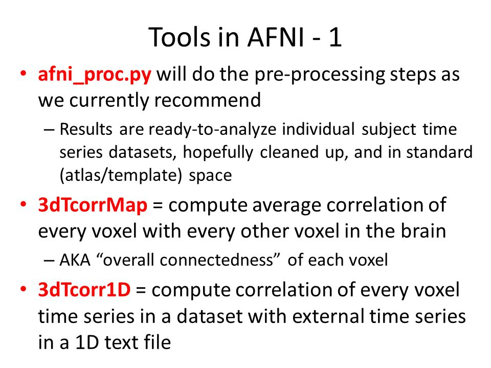 Tools in AFNI - 1 afni_proc.py will do the pre-processing steps as we currently recommend.