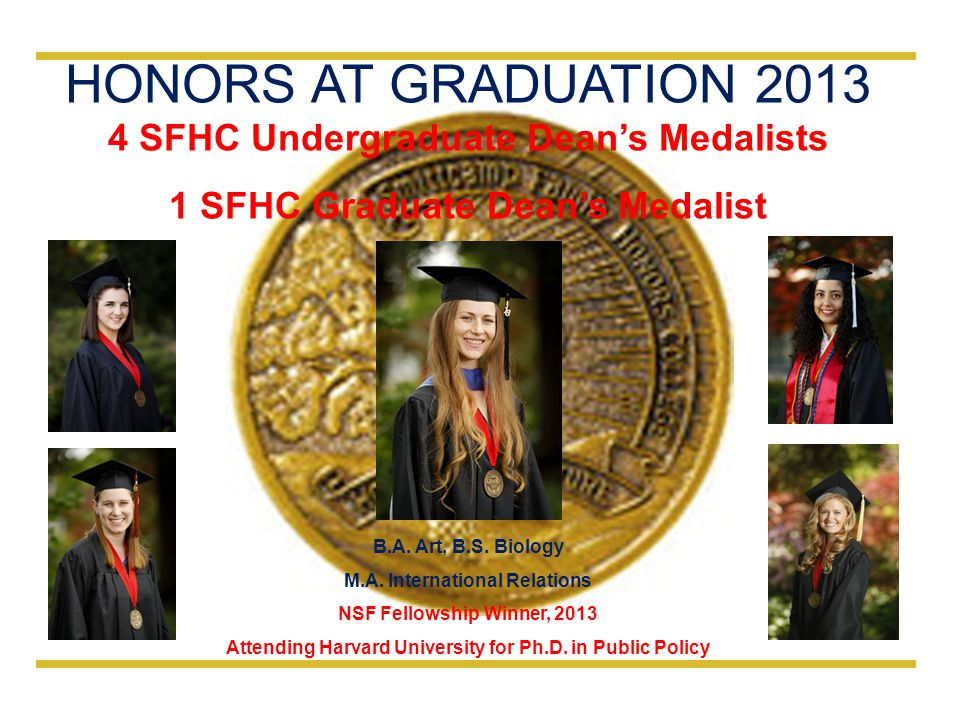 HONORS AT GRADUATION 2013 4 SFHC Undergraduate Dean's Medalists