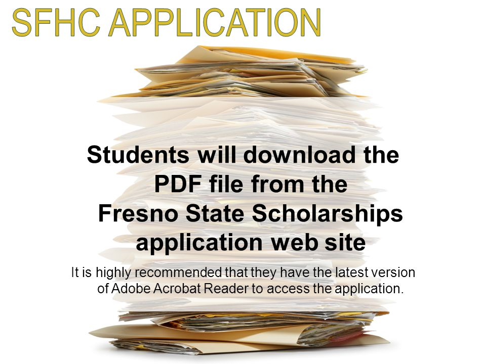 SFHC APPLICATION Students will download the PDF file from the Fresno State Scholarships application web site.