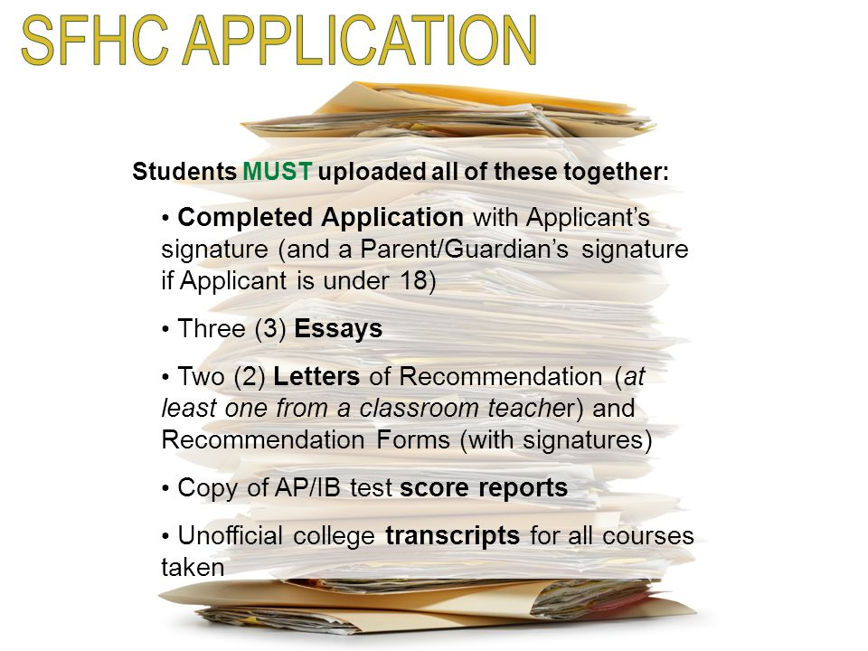 SFHC APPLICATION Students MUST uploaded all of these together:
