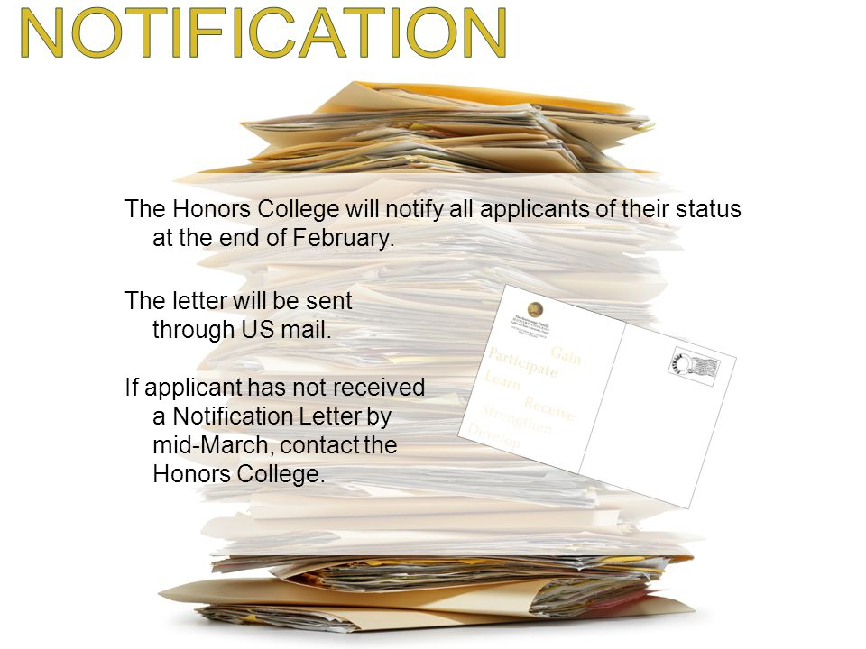 NOTIFICATION The Honors College will notify all applicants of their status at the end of February. The letter will be sent through US mail.