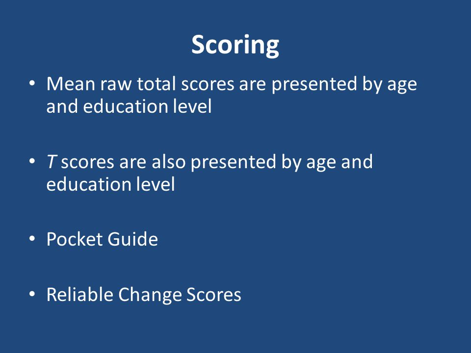 Scoring Mean raw total scores are presented by age and education level