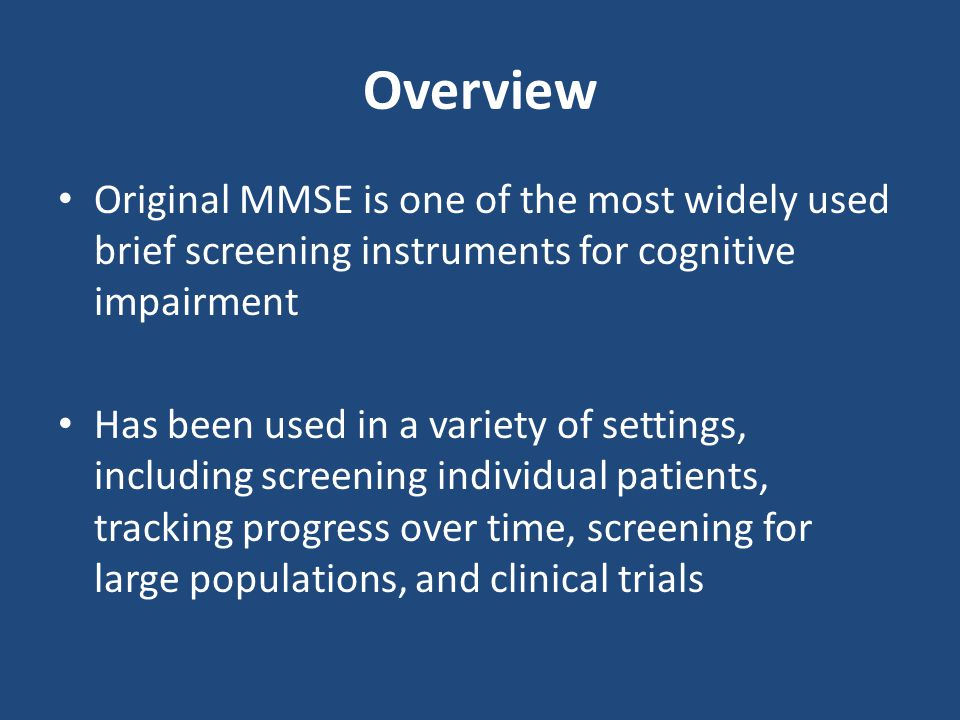Overview Original MMSE is one of the most widely used brief screening instruments for cognitive impairment.