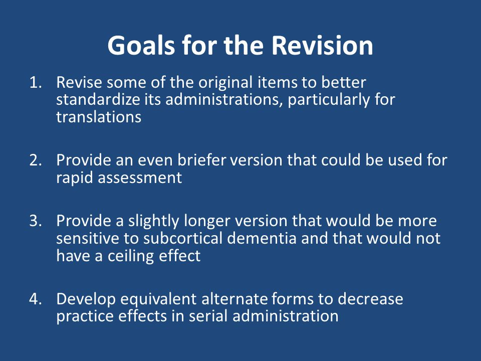 Goals for the Revision Revise some of the original items to better standardize its administrations, particularly for translations.
