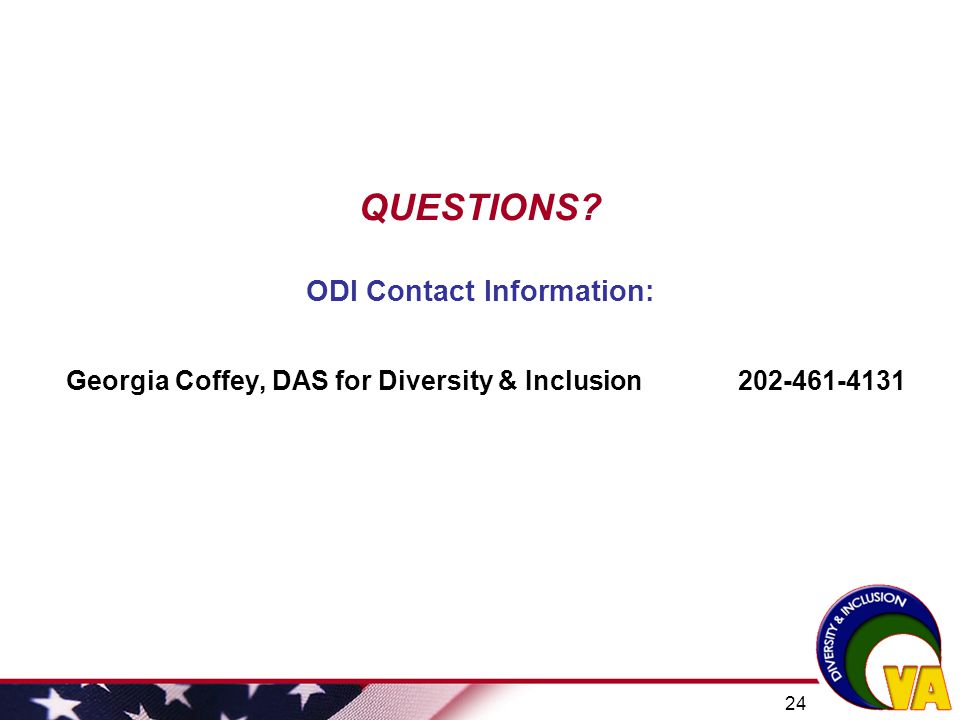QUESTIONS ODI Contact Information: Georgia Coffey, DAS for Diversity & Inclusion 202-461-4131